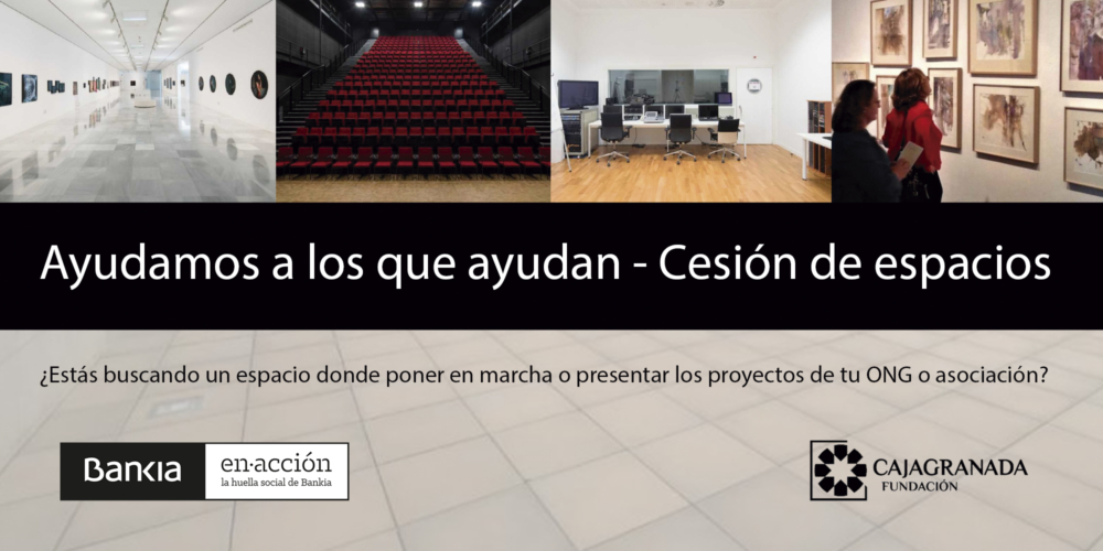 Bankia y CajaGranada Fundación abren la convocatoria 'Ayudamos a los que ayudan. Cesión de espacios'